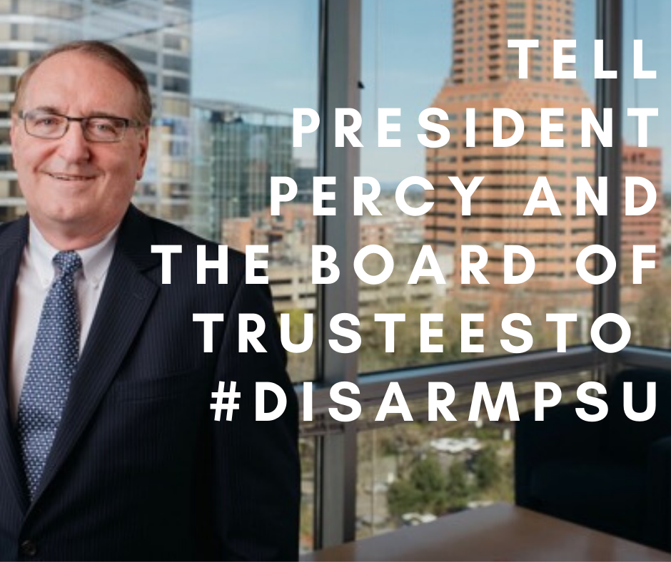 Tell President Percy and the Board of Trustees to #DisarmPSU